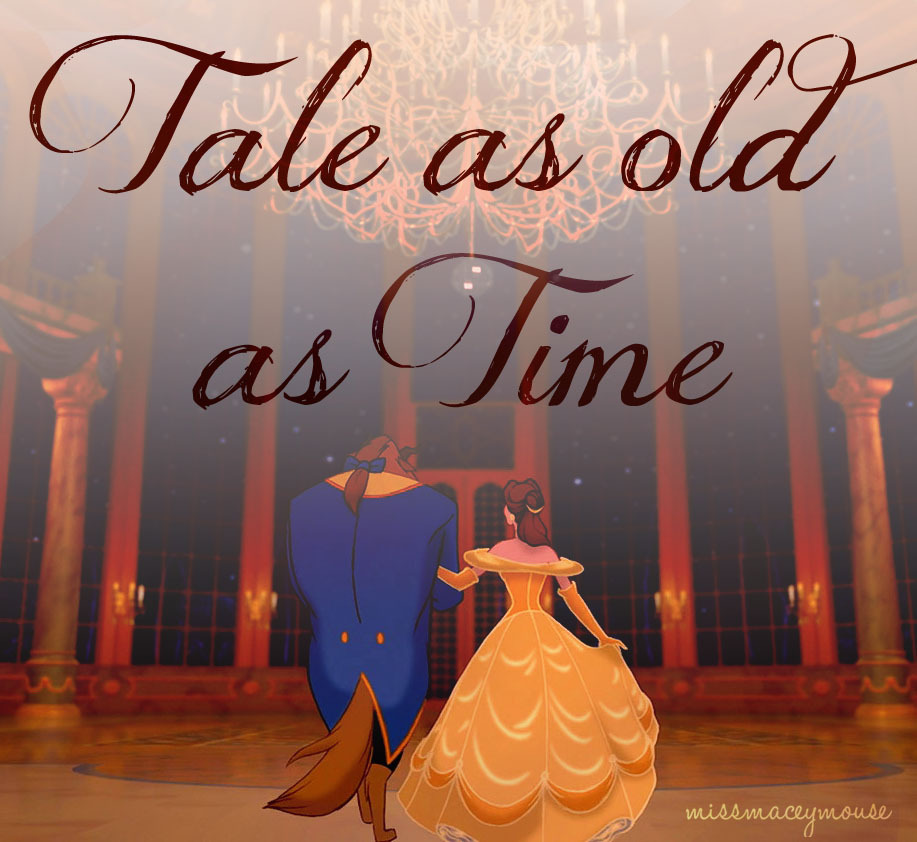 Tale as old as time (from Beauty and the Beast)